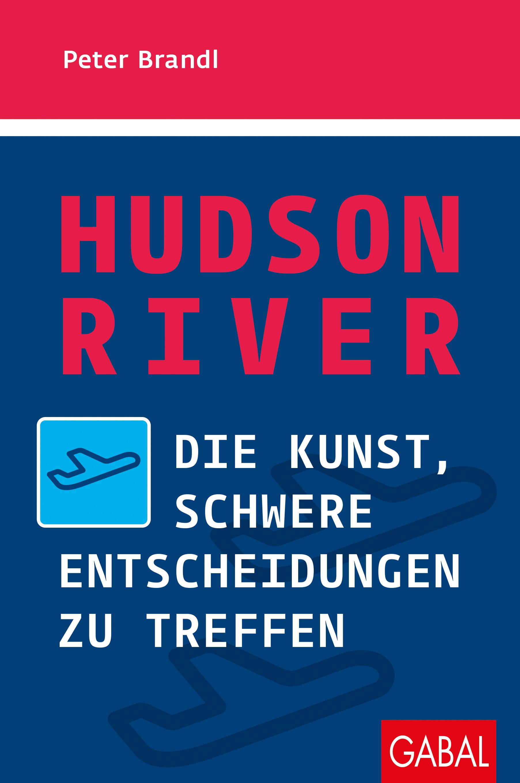 Expert Marketplace -  Peter Brandl  - Hudson River: Die Kunst, schwere Entscheidungen zu treffen (Dein Erfolg)
