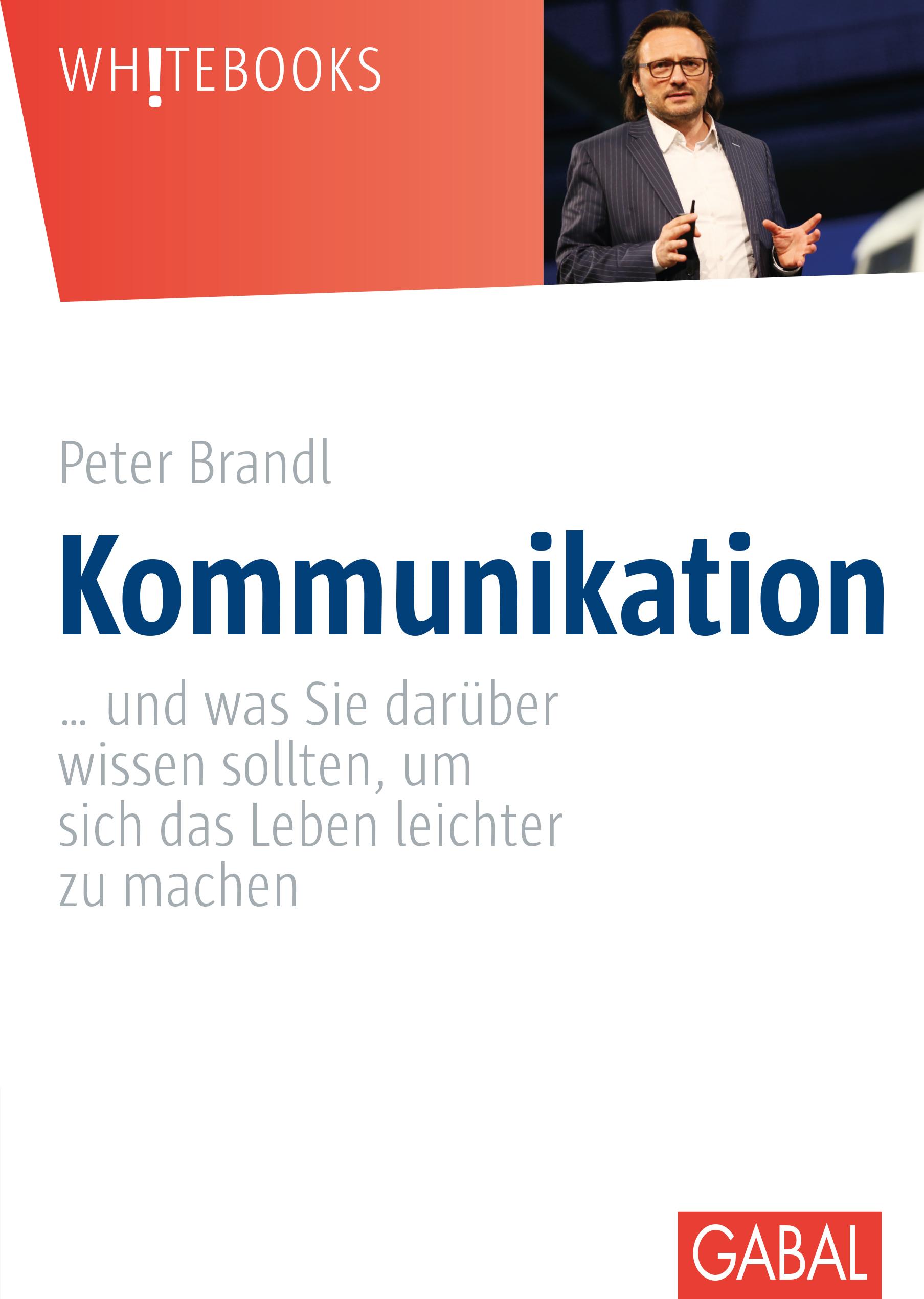 Expert Marketplace -  Peter Brandl  - Kommunikation: … und was Sie darüber wissen sollten, um sich das Leben leichter zu machen (Whitebooks)