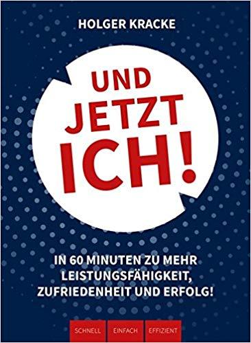 Expert Marketplace -  Holger Kracke  - Und jetzt ich! - In 60 Minuten zu mehr Leistungsfähigkeit, Zufriedenheit und Erfolg!