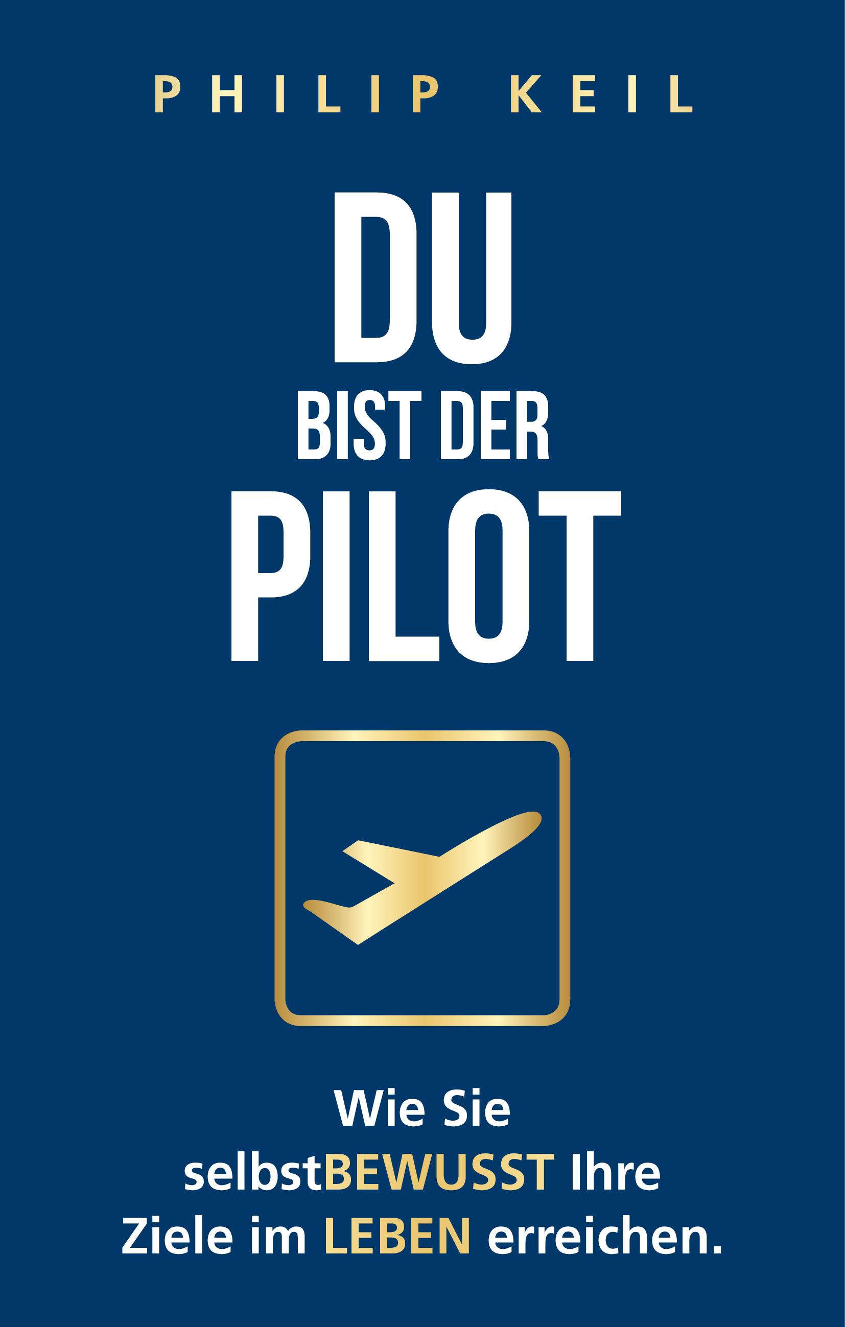 Expert Marketplace -  Philip Keil  - DU bist der Pilot! Wie Sie selbst BEWUSST Ihre Ziele im LEBEN erreichen.