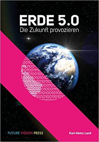 Expert Marketplace -  Karl-Heinz Land  -  Erde 5.0: Die Zukunft provozieren