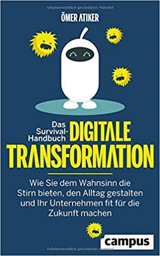 Expert Marketplace -    Ömer Atiker - Das Survival-Handbuch digitale Transformation: Wie Sie dem Wahnsinn die Stirn bieten, den Alltag gestalten und Ihr Unternehmen fit für die Zukunft machen