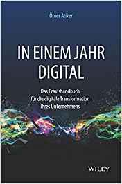 Expert Marketplace -    Ömer Atiker - In einem Jahr digital: Das Praxishandbuch für die digitale Transformation Ihres Unternehmens