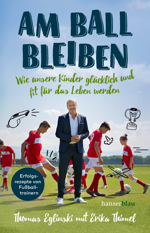 Expert Marketplace -  Thomas Eglinski  -  Am Ball bleiben: Wie unsere Kinder glücklich und fit fürs Leben werden
