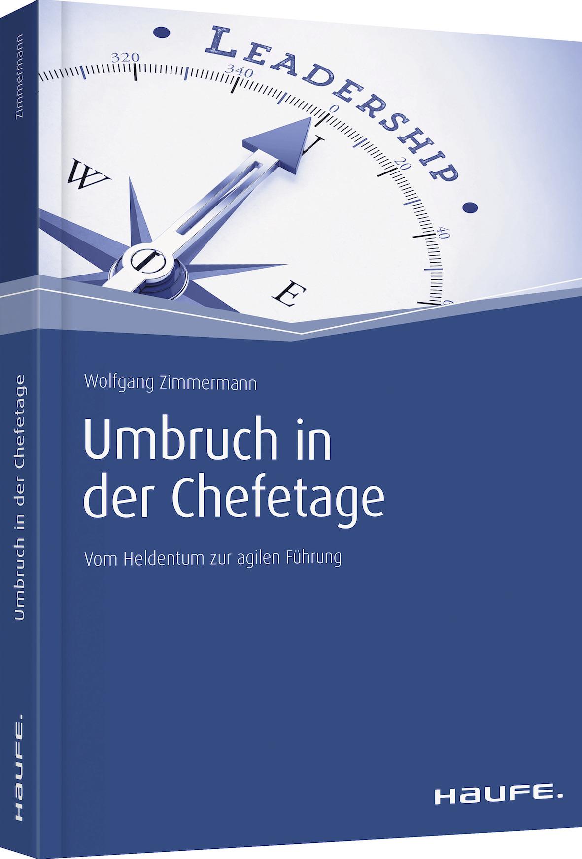 Expert Marketplace - Wolfgang Zimmermann - Umbruch in der Chefetage: Vom Heldentum zur agilen Führung (Haufe Fachbuch)