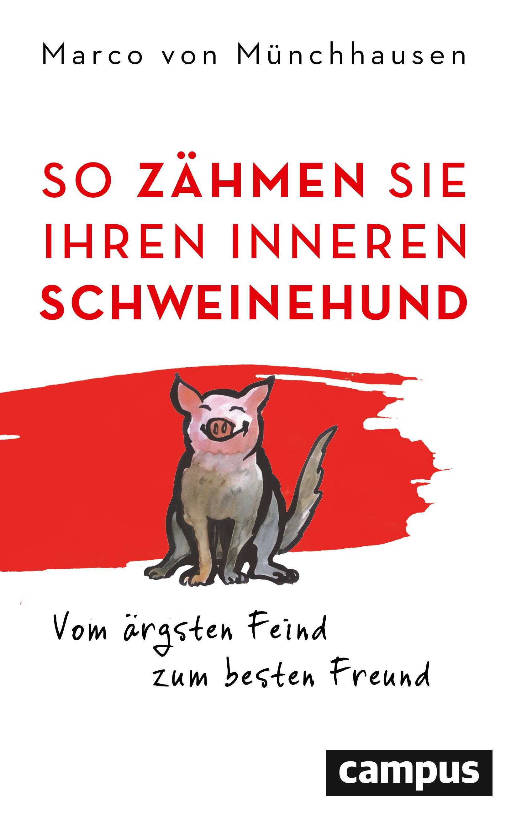 Expert Marketplace -  Dr.   Marco   Freiherr von Münchhausen  - So zähmen Sie Ihren inneren Schweinehund: Vom ärgsten Feind zum besten Freund