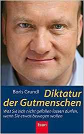 Expert Marketplace -  Boris Grundl  - Diktaktur der Gutmenschen: Was Sie sich nicht gefallen lassen dürfen, wenn Sie etwas bewegen wollen