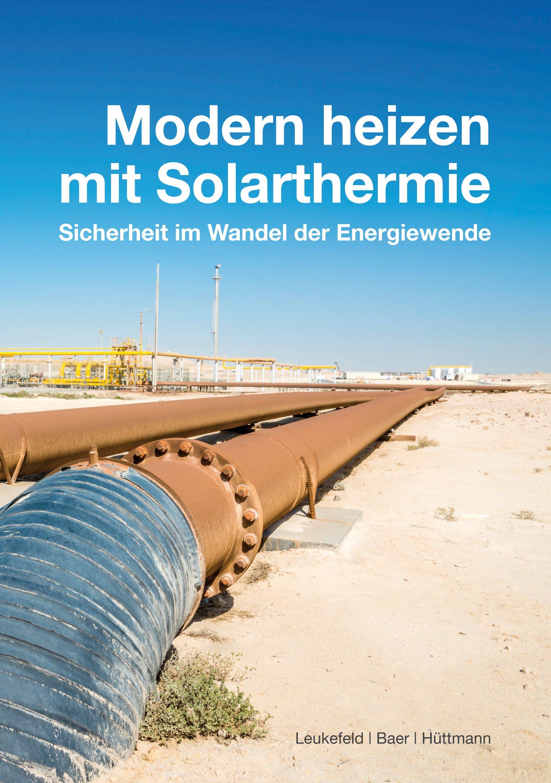 Expert Marketplace - Prof. Dipl.-Ing. Timo Leukefeld - Modern heizen mit Solarthermie: Sicherheit im Wandel der Energiewende