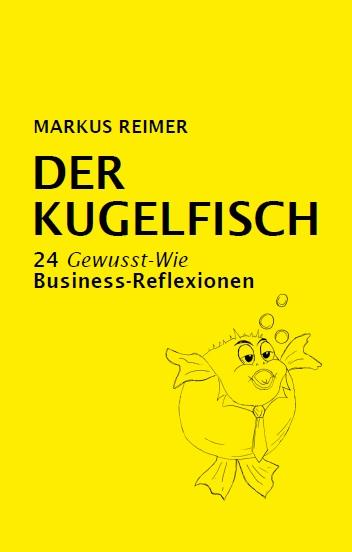 Expert Marketplace - Dr. Markus Reimer  - Der Kugelfisch - 24 Gewusst-Wie Business-Reflexionen